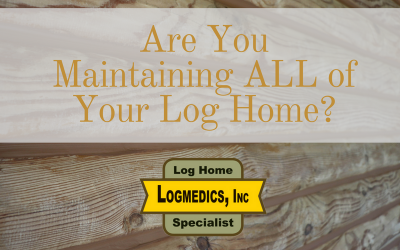 Are You Maintaining ALL of Your Log Home?