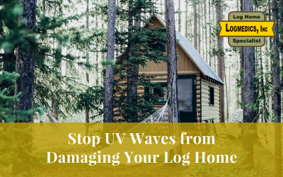 Stop UV Waves from Damaging Your Log Home